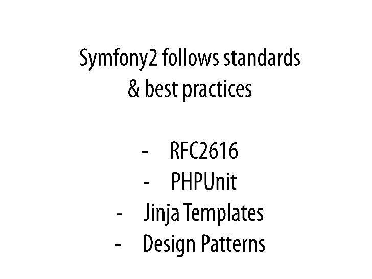 Symfony2 follows standards <br />& best practices<br /><ul><li>RFC2616