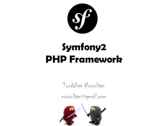 Symfony2PHP FrameworkTurdaliev Nursultannursultan@gmail.com