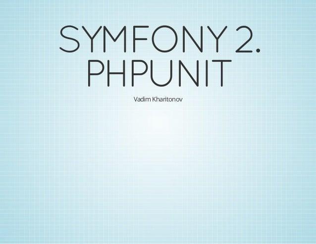 SYMFONY2. PHPUNITVadim Kharitonov