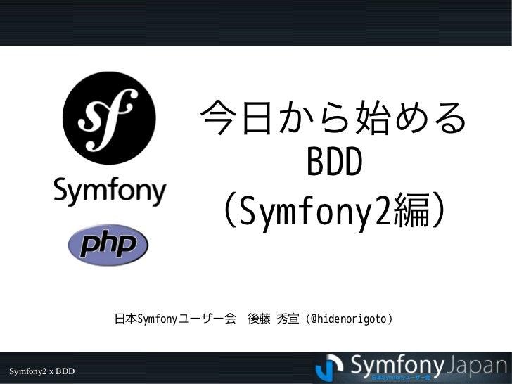 今日から始める                                BDD                           (Symfony2編)                 日本Symfonyユーザー会 後藤 秀宣(@hid...