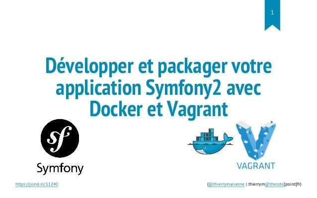 Développer et packager votre application Symfony2 avec Docker et Vagrant https://joind.in/11240 (@thierrymarianne | thierr...