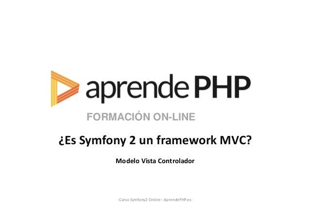 FORMACIÓN ON-LINE¿Es Symfony 2 un framework MVC?Modelo Vista ControladorCurso Symfony2 Online - AprendePHP.es