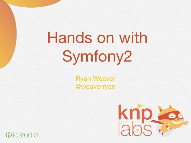 Hands on with Symfony2   Ryan Weaver   @weaverryan