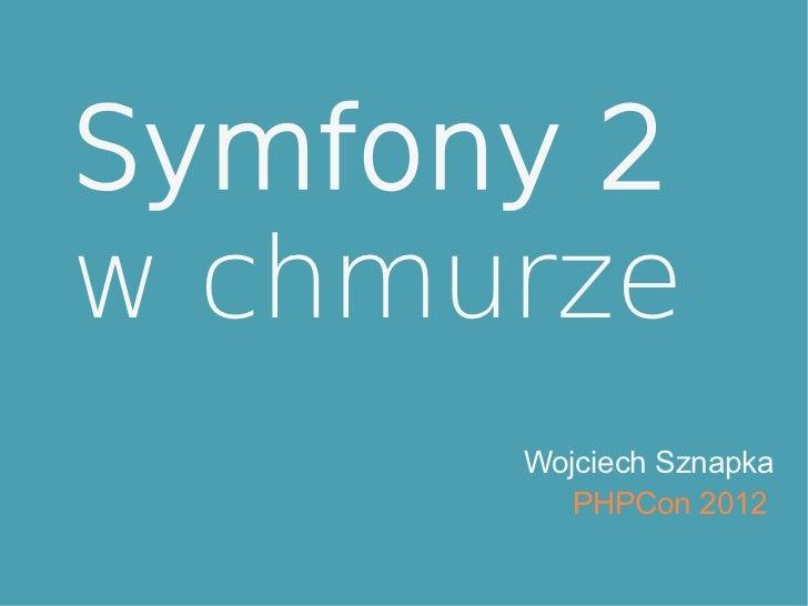 Symfony 2w chmurze      Wojciech Sznapka         PHPCon 2012