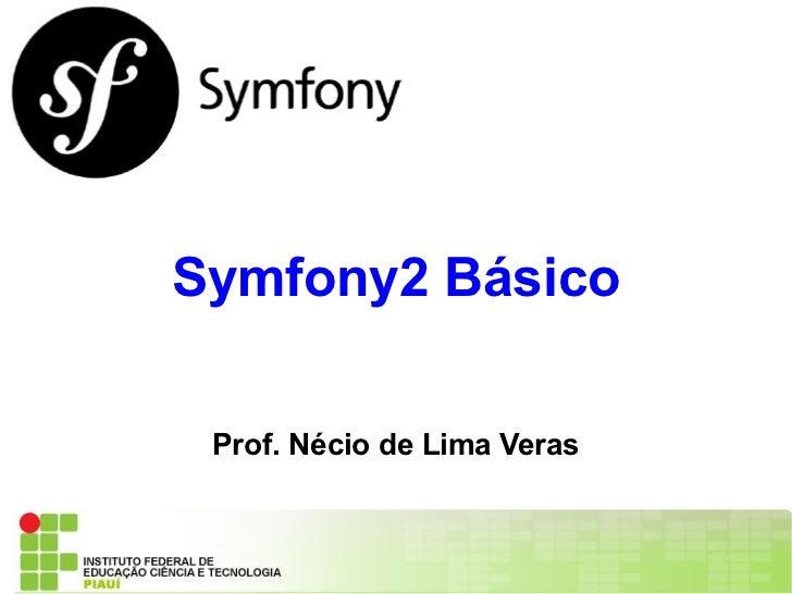Symfony2 Básico Prof. Nécio de Lima Veras