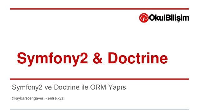 Symfony2 & Doctrine Symfony2 ve Doctrine ile ORM Yapısı @aybarscengaver - emre.xyz