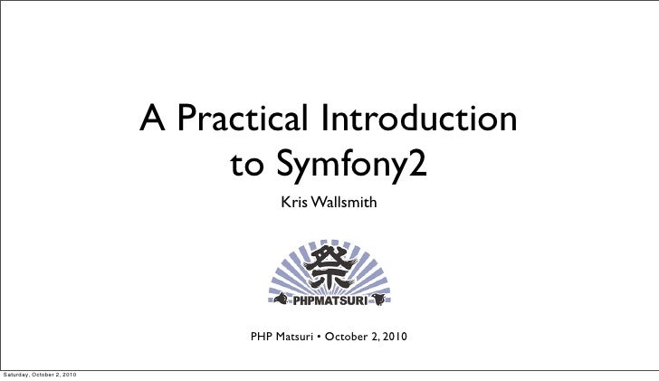 A Practical Introduction                                  to Symfony2                                         Kris Wallsmi...