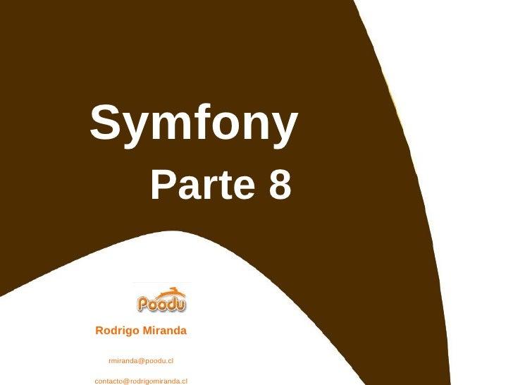 Symfony Parte 8 Rodrigo Miranda [email_address] [email_address] http://www.rodrigomiranda.cl