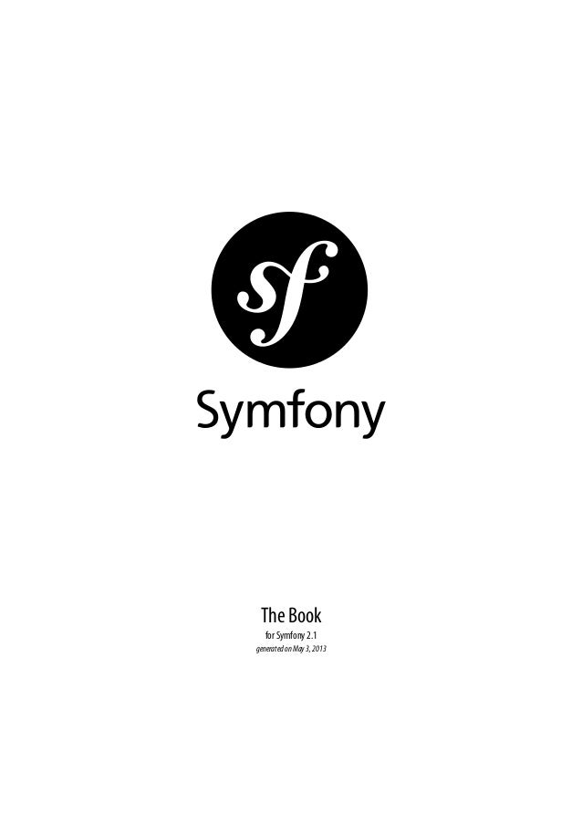 The Book for Symfony 2.1 generatedonMay3,2013