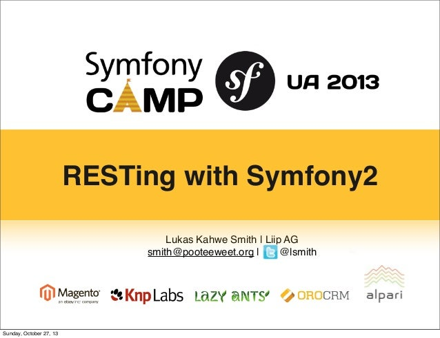 RESTing with Symfony2 Lukas Kahwe Smith | Liip AG smith@pooteeweet.org | @lsmith  Sunday, October 27, 13