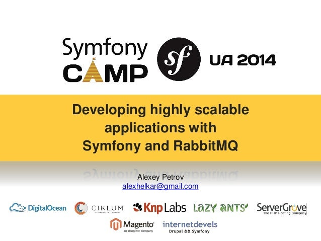 Developing highly scalable  applications with  Symfony and RabbitMQ  Alexey Petrov  alexhelkar@gmail.com