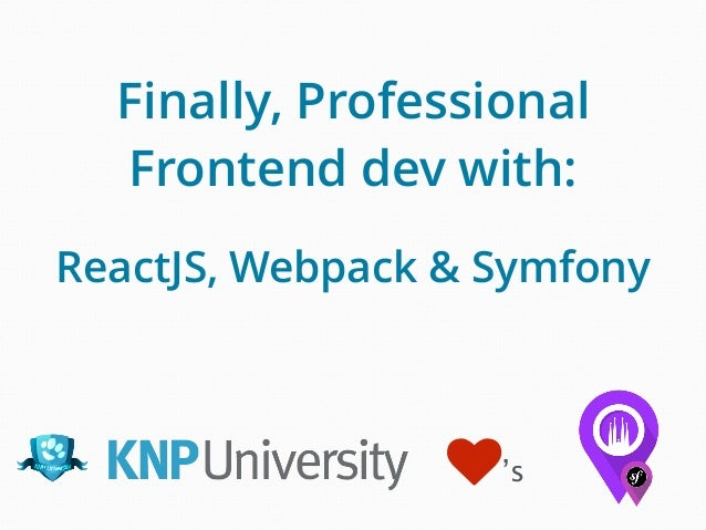 Finally, Professional Frontend dev with: ReactJS, Webpack & Symfony ♥'s