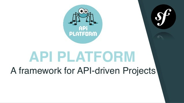 API PLATFORM A framework for API-driven Projects