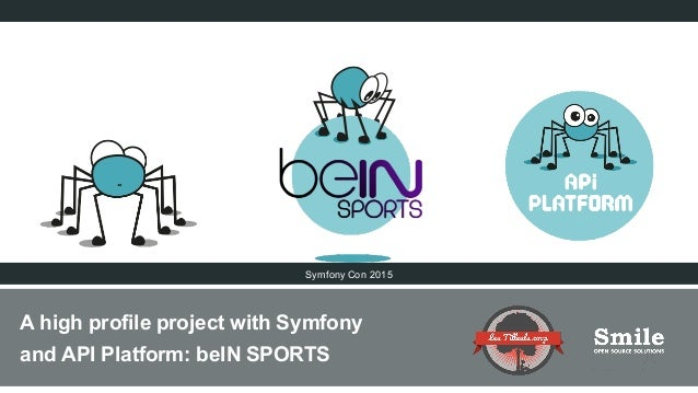 A high profile project with Symfony and API Platform: beIN SPORTS Symfony Con 2015