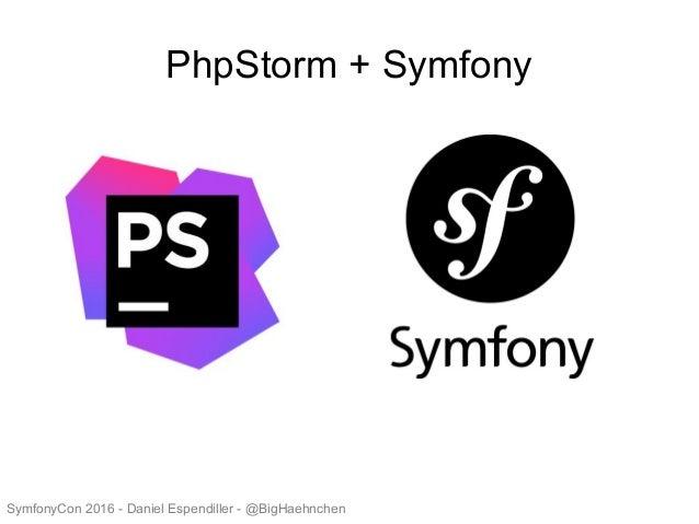 PhpStorm + Symfony SymfonyCon 2016 - Daniel Espendiller - @BigHaehnchen