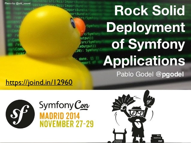 Photo: Alvaro Videla  Rock Solid  Deployment  of Symfony  Applications  Pablo Godel @pgodel  Photo by @old_sound  https://...