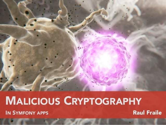 MALICIOUS CRYPTOGRAPHY IN SYMFONY APPS Raul Fraile