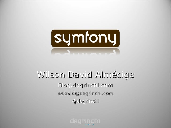 Wilson David Alméciga    Blog.dagrinchi.com    wdavid@dagrinchi.com         @dagrinchi