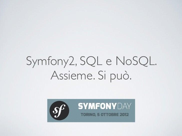 Symfony2, SQL e NoSQL.    Assieme. Si può.