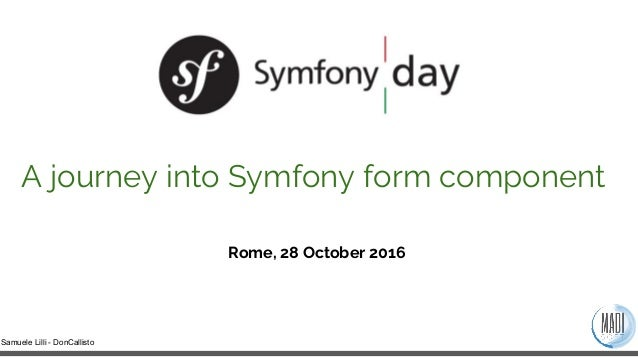 Samuele Lilli - DonCallisto Rome, 28 October 2016 A journey into Symfony form component