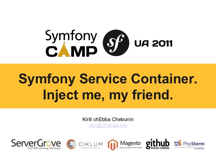 Kirill chEbba Chebunin [email_address] SymfonyService Container. Injectme, my friend.