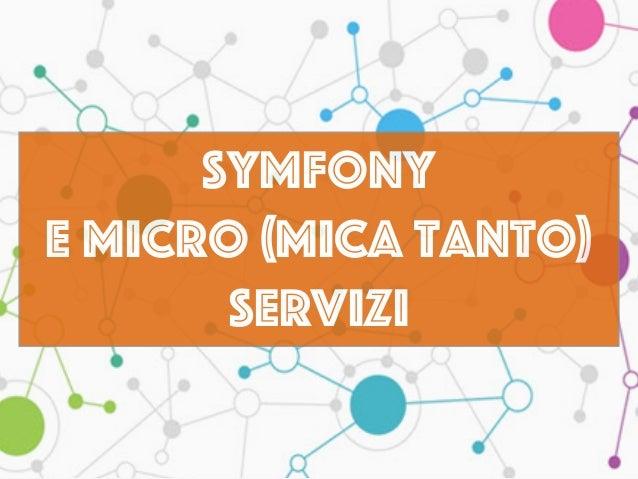 Symfony e micro (mica tanto) servizi