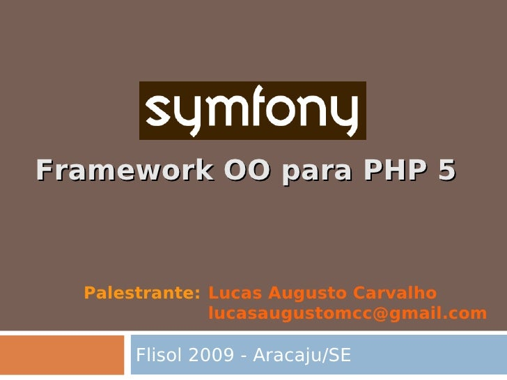 Framework OO para PHP 5      Palestrante: Lucas Augusto Carvalho                lucasaugustomcc@gmail.com        Flisol 20...