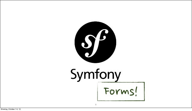 Forms! 1 Monday, October 14, 13