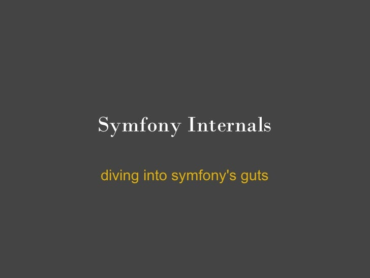 Symfony Internals  diving into symfony's guts