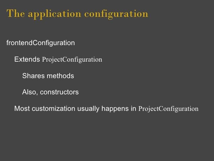 The application configuration  frontendConfiguration    Extends ProjectConfiguration      Shares methods      Also, constr...