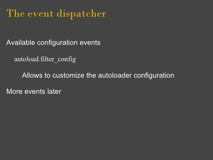 The event dispatcher  Available configuration events    autoload.filter_config       Allows to customize the autoloader co...