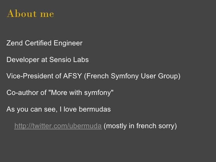 About me  Zend Certified Engineer  Developer at Sensio Labs  Vice-President of AFSY (French Symfony User Group)  Co-author...