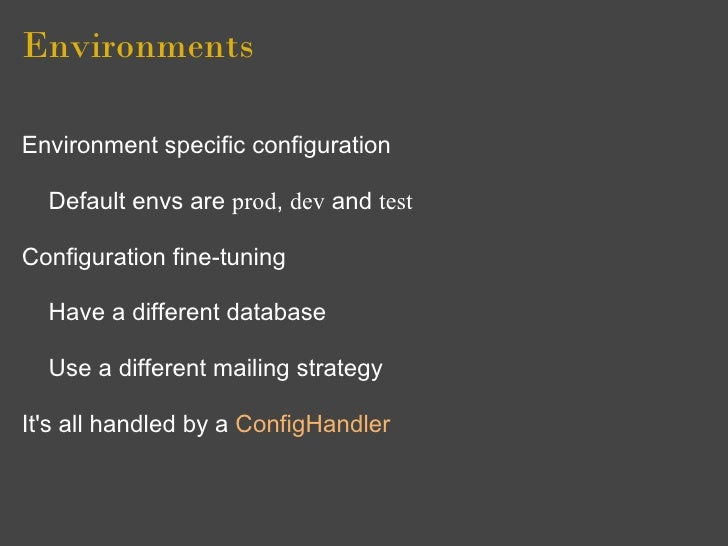 Environments  Environment specific configuration    Default envs are prod, dev and test  Configuration fine-tuning    Have...