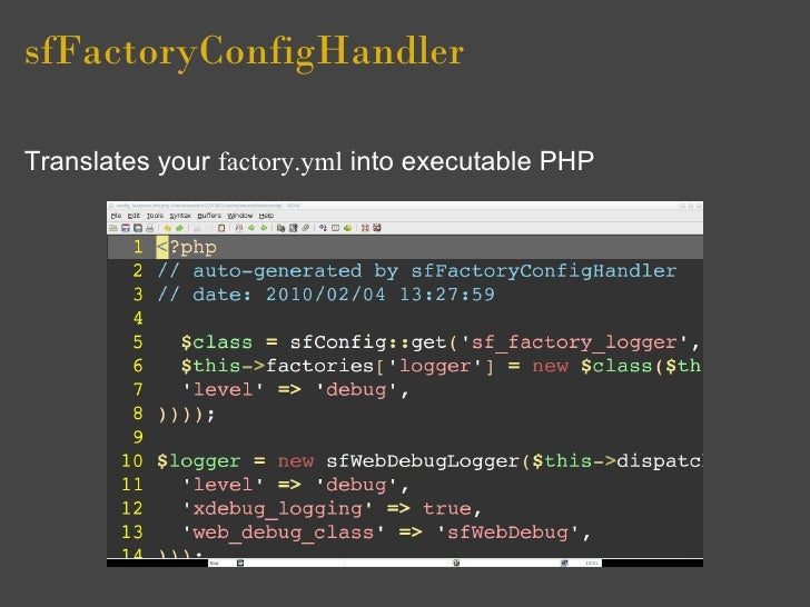 sfFactoryConfigHandler  Translates your factory.yml into executable PHP
