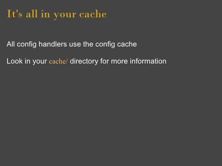 It's all in your cache  All config handlers use the config cache  Look in your cache/ directory for more information