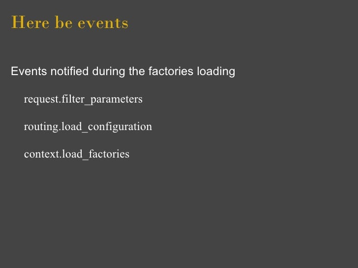 Here be events  Events notified during the factories loading    request.filter_parameters    routing.load_configuration   ...