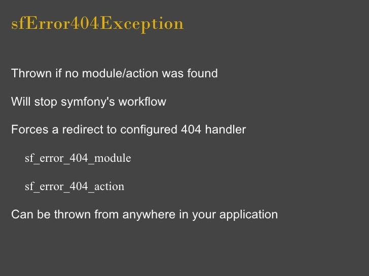 sfError404Exception  Thrown if no module/action was found  Will stop symfony's workflow  Forces a redirect to configured 4...