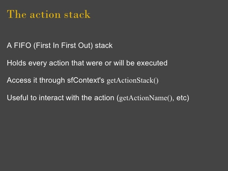 The action stack  A FIFO (First In First Out) stack  Holds every action that were or will be executed  Access it through s...