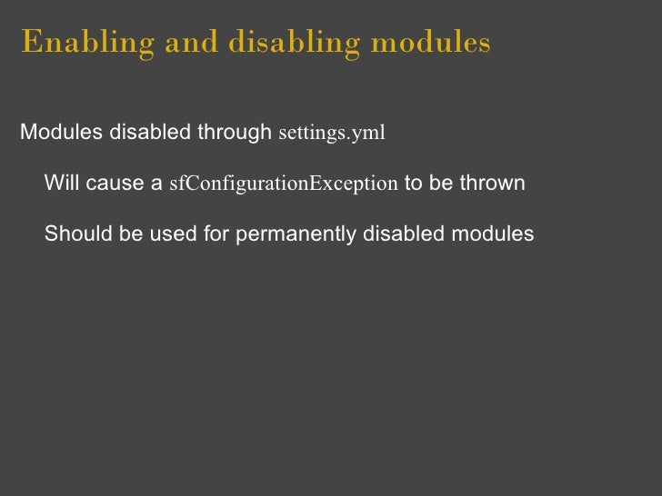 Enabling and disabling modules  Modules disabled through settings.yml    Will cause a sfConfigurationException to be throw...