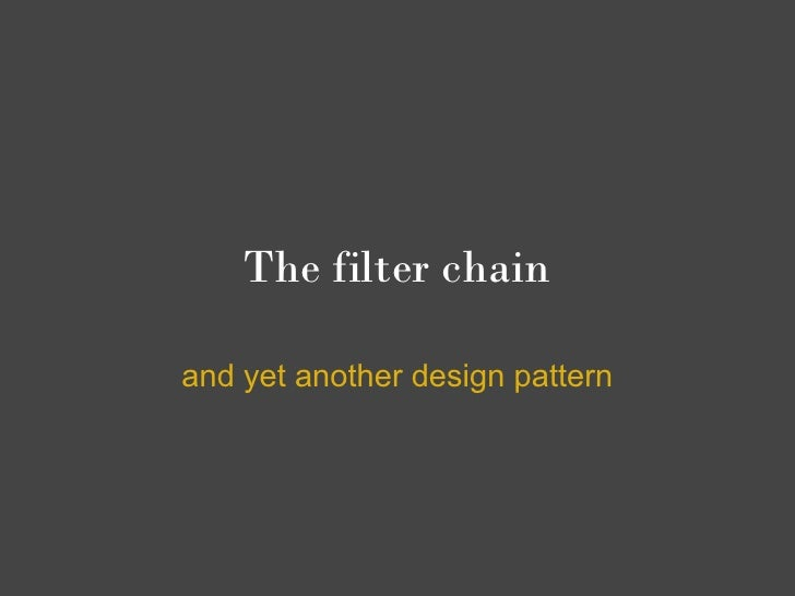 The filter chain  and yet another design pattern