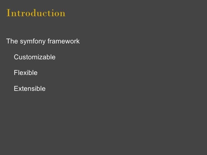 Introduction  The symfony framework    Customizable    Flexible    Extensible