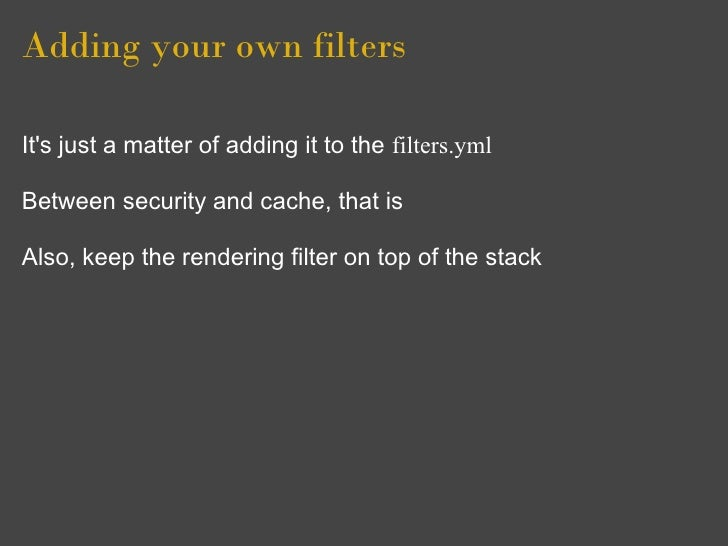 Adding your own filters  It's just a matter of adding it to the filters.yml  Between security and cache, that is  Also, ke...
