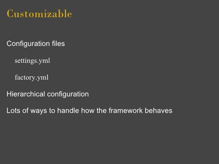 Customizable  Configuration files    settings.yml    factory.yml  Hierarchical configuration  Lots of ways to handle how t...