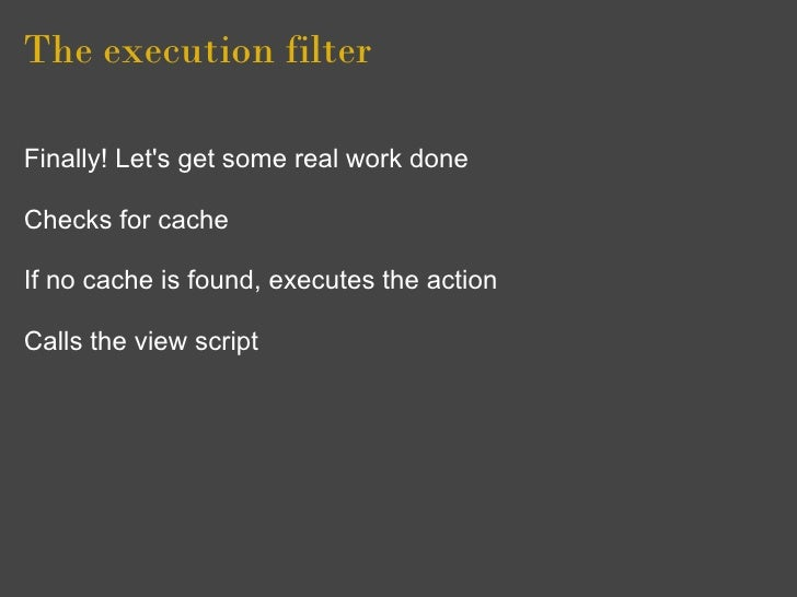The execution filter  Finally! Let's get some real work done  Checks for cache  If no cache is found, executes the action ...