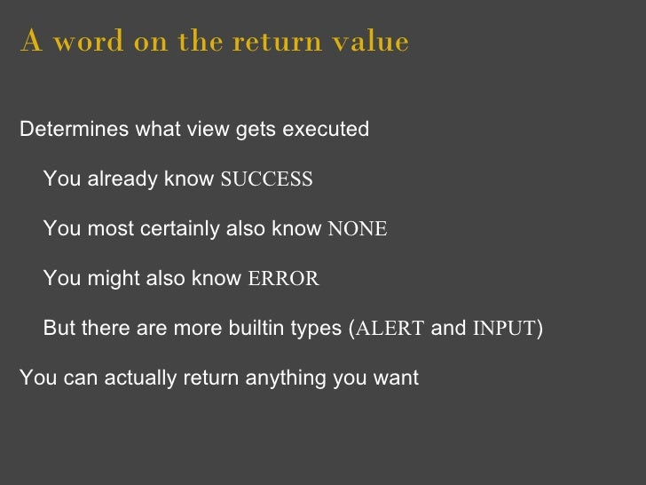 A word on the return value  Determines what view gets executed    You already know SUCCESS    You most certainly also know...