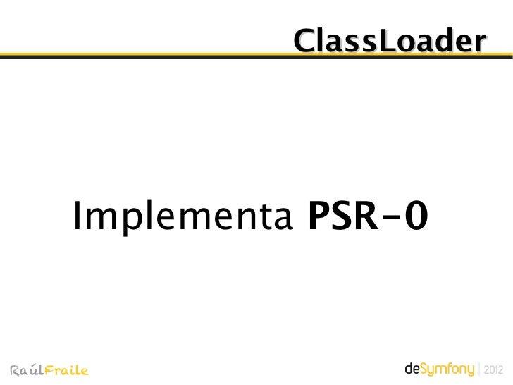 ClassLoader// namespaced class name$namespace = substr($class, 0, $pos);foreach ($this->namespaces as $ns => $dirs) {   if...