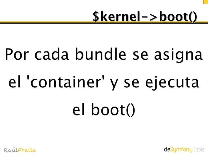 Evento kernel.request   Un listener puededevolver un Responsey finalizar la ejecución