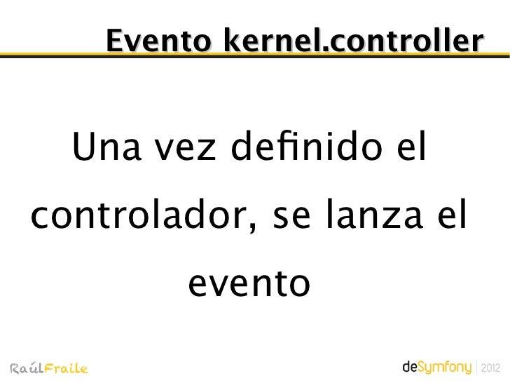 Evento kernel.viewObjetivo: construir unobjeto Response delreturn del Controller