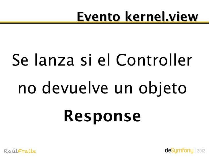 Evento kernel.exception   Oportunidad paraconvertir una Exception   en un Response