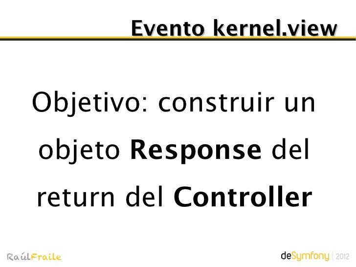 Eventos       Todos heredan de               KernelEventgetRequestType(): MASTER_REQUEST o SUB_REQUESTgetKernel();getReque...